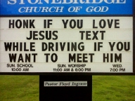 "Road sign outside of a church: ""Honk if you love Jesus, Text while driving if you want to meet him"""